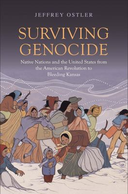Surviving Genocide - Native Nations and the United States from the American Revolution to Bleeding Kansas