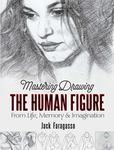 Mastering Drawing the Human Figure - From Life, Memory, and Imagination