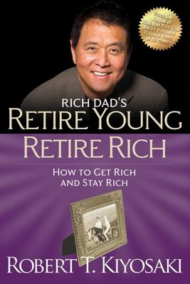 Retire Young Retire Rich - How to Get Rich Quickly and Stay Rich Forever!
