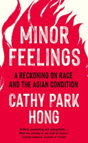 Minor Feelings - A Reckoning on Race and the Asian Condition