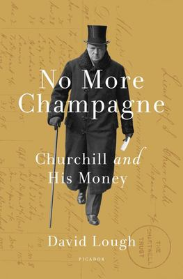 No More Champagne - Churchill and His Money
