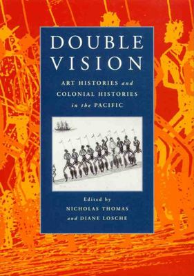 Double Vision - Art Histories and Colonial Histories in the Pacific