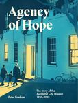 Agency of Hope - The Story of the Auckland City Mission 1920-2020