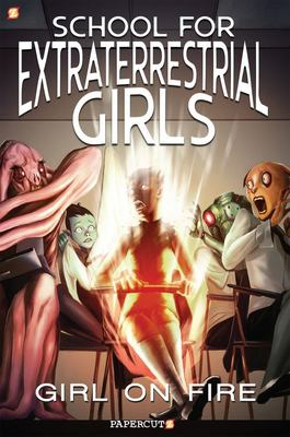 School for Extraterrestrial Girls #1 - Girl on Fire