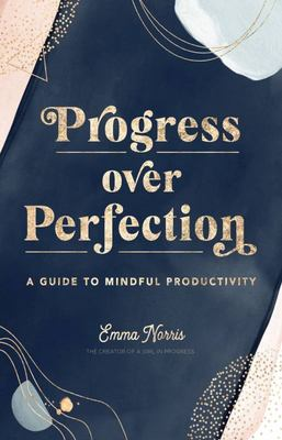 Progress over Perfection - A Guide to Mindful Productivity