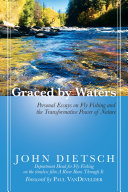 Graced by Waters - Personal Essays on Fly Fishing and the Transformative Power of Nature