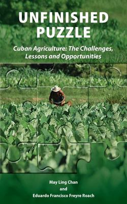 Unfinished Puzzle - Cuban Agriculture - The Challenges, Lessons and Opportunities