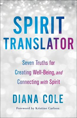 Spirit Translator - Seven Truths for Creating Well-Being and Connecting with Spirit