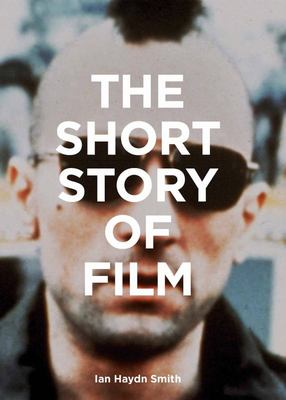 The Short Story of Film - A Pocket Guide to Key Genres, Films, Techniques and Movements