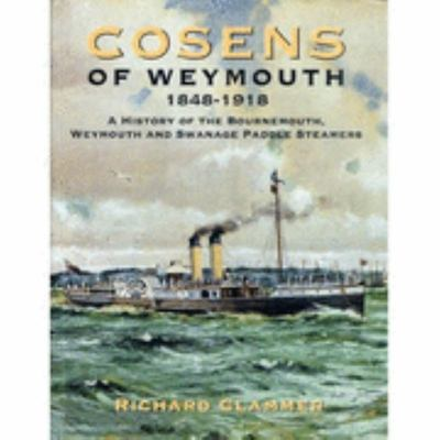 Cosens of Weymouth, 1848 to 1918 - A History of the Bournemouth, Swanage and Weymouth Paddle Steamers