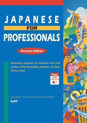 Japanese for Professionals: Revised Edition - Mastering Japanese for Business from the Authors of the Bestselling JAPANESE for BUSY PEOPLE Series