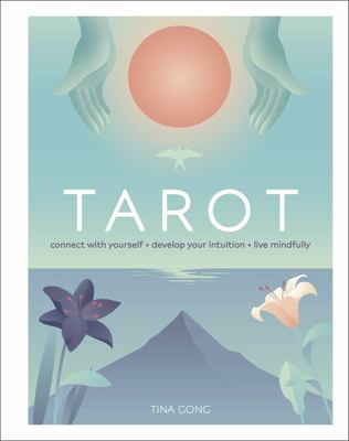 Tarot - Connect with Yourself, Develop Your Intuition, Live Mindfully
