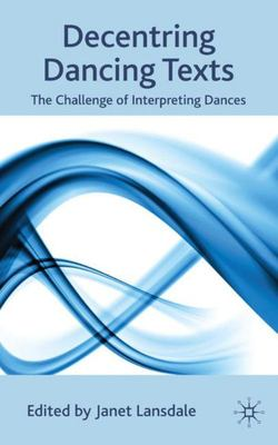 Decentring Dancing Texts - The Challenge of Interpreting Dances