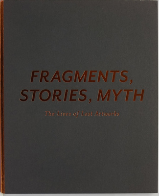 Fragments Stories Myth The Lives Of Lost Artworks