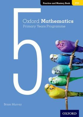 Oxford Mathematics Primary Years Programme  - Practice and Mastery Book 5