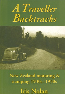 A Traveller Backtraces New Zealand motoring & tramping 1930s-1950s