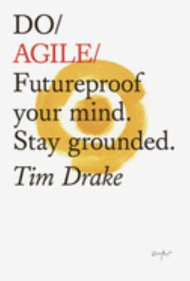 Do Agile - Futureproof Your Mindset. Stay Grounded