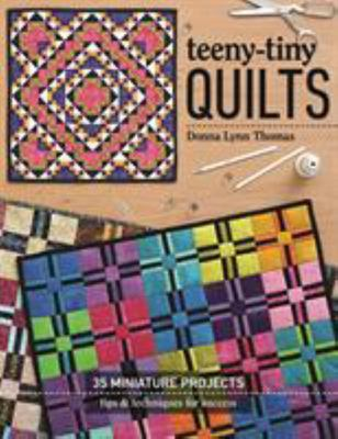 Teeny-Tiny Quilts - 35 Miniature Projects * Tips and Techniques for Success