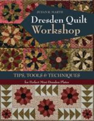 Dresden Quilt Workshop - Tips, Tools and Techniques for Perfect Mini Dresden Plates