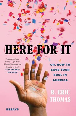Here for It - Or, How to Save Your Soul in America; Essays