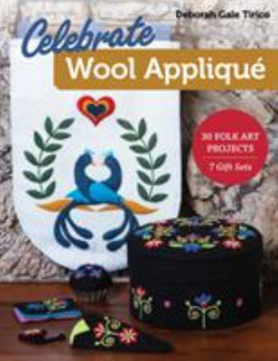 Celebrate Wool Appliqué - 30 Folk Art Projects; 7 Gift Sets
