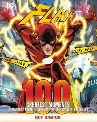 Flash: 100 Greatest Moments - Highlights from the History of the Scarlet Speedster