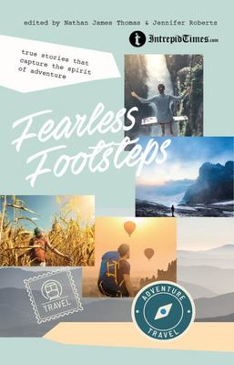 Fearless Footsteps - True Stories That Capture the Spirit of Adventure