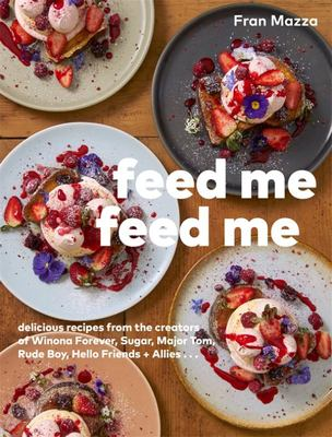 Feed Me Feed Me - Delicious Recipes from the Creators of Winona Forever, Sugar, Major Tom, Rude Boy, Hello Friends + Allies...