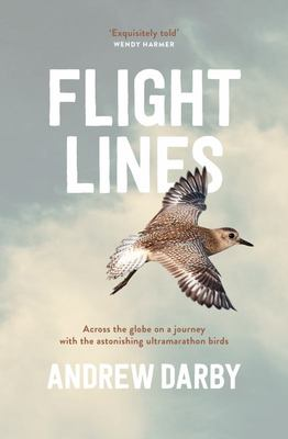 Flight Lines: Across the globe on a journey with the astonishing ultramarathon birds