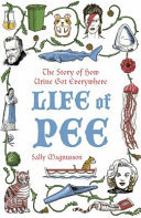 Life of Pee - The Story of How Urine Got Everywhere