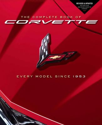 The Complete Book of Corvette - Every Model Since 1953