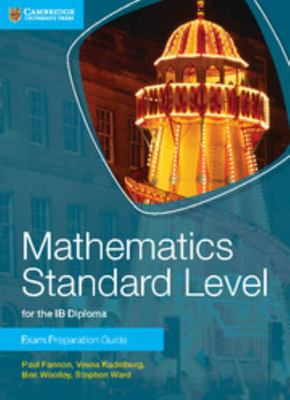 Mathematics for the Ib Diploma. Standard and Higher Level. Mathematics Standard Level: Exam Preparation Guide