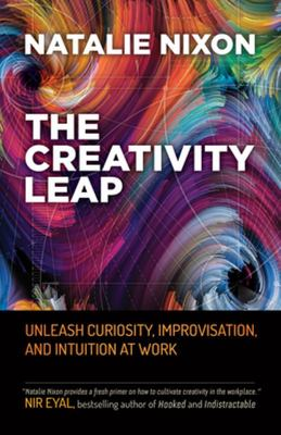 The Creativity Leap - Unleash Curiosity, Improvisation, and Intuition at Work