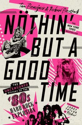 Nothin' but a Good Time - The Uncensored History of the '80s Hard Rock Explosion