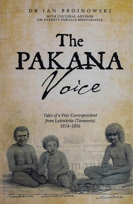 The Pakana Voice: Tales of a War Correspondent from Lutruwita Tasmania 1814-1856