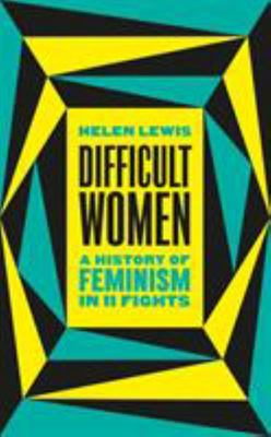 Difficult Women - A History of Feminism in 11 Fights