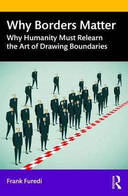 Why Borders Matter - Why Humanity Must Relearn the Art of Drawing Boundaries
