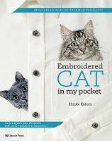 EMBROIDERED CAT IN MY POCKET Techniques and Projects for Cute Fashion Accessories