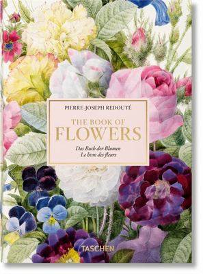 The Book of Flowers - Pierre-Joseph Redoute: The Complete Plates