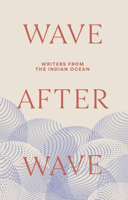 Wave after Wave : Writers from the Indian Ocean