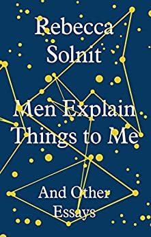 Men Explain Things to Me - And Other Essays