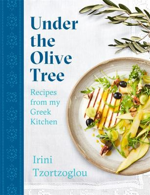 Under the Olive Tree - Recipes from My Greek Kitchen