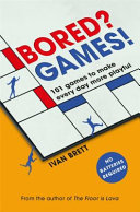Bored? Games! - 101 Games to Make Every Day More Playful