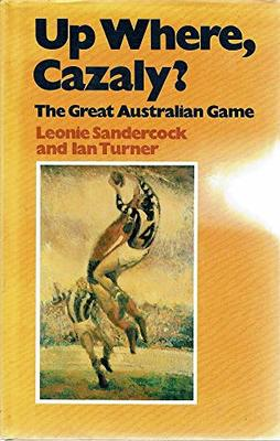 Up Where, Cazaly? - The Great Australian Game