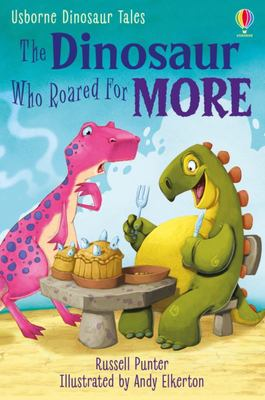 The Dinosaur Who Roared for More (Usborne First Reading Series 3)