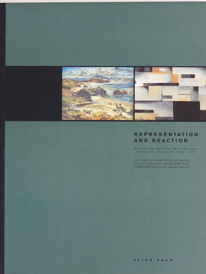 Representation and Reaction - Modernism and the New Zealand Landscape Tradition 1956-1977: Fifty Paintings from the Collections of the Fletcher Trust, the Kelliher Trust, DB Breweries Limited and the Sarjeant Gallery