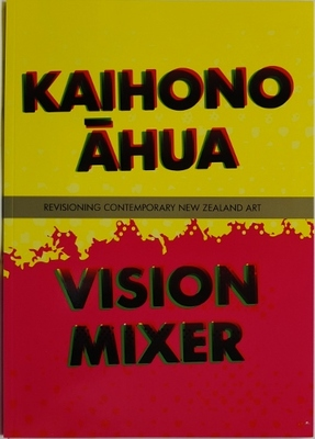 Kaihono Ahua Vision Mixer Revisioning Contemporary New Zealand Art