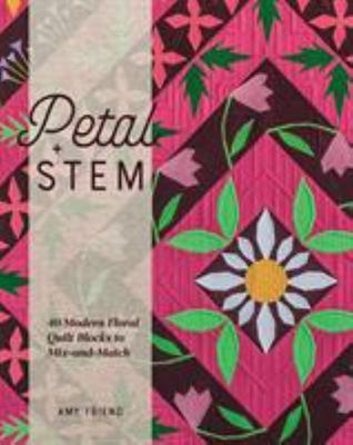 Petal and Stem - 40 Modern Floral Quilt Blocks to Mix-And-Match