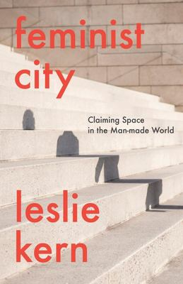 Feminist City - Claiming Space in a Man-Made World