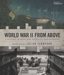 World War II from Above - A History in Maps and Satellite Photographs